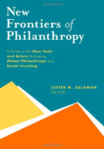 New Frontiers of Philanthropy: A Guide to the New Tools and New Actors that Are Reshaping Global Philanthropy and Social Investing PDF