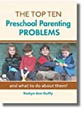 The Top Ten Preschool Parenting Problems: What to Do About Them