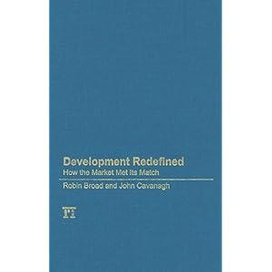 Development Redefined: How the Market Met Its Match (International Studies Intensives) Robin Broad and John Cavanagh