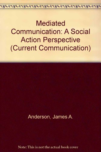 Mediated Communication: A Social Action Perspective (Current Communication)