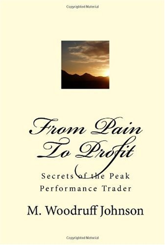 From Pain To Profit: Secrets of the Peak Performance Trader
