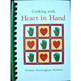 img - for Cooking with Heart in Hand by Worsham, Suzanne Winningham, Ward, Suzanne, Heart in Hand In (1987) Spiral-bound book / textbook / text book