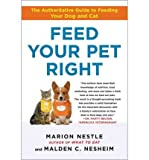 img - for [(Feed Your Pet Right: The Authoritative Guide to Feeding Your Dog and Cat)] [Author: Marion Nestle] published on (May, 2010) book / textbook / text book