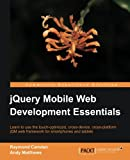 Raymond Camden Jquery Mobile Web Development Essentials (Community Experience Distilled)