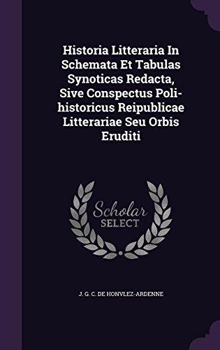 Historia Litteraria In Schemata Et Tabulas Synoticas Redacta, Sive Conspectus Poli-historicus Reipublicae Litterariae Seu Orbis Eruditi
