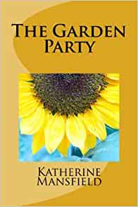 The garden party katherine mansfield 9781466292741 books for The garden party katherine mansfield