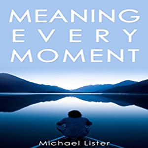 Meaning Every Moment | [Michael Lister]