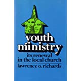 youth ministry: its renewal in the local church ~ Larry Richards