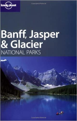 Lonely Planet Banff, Jasper & Glacier National Parks (Lonely Planet Travel Guides)