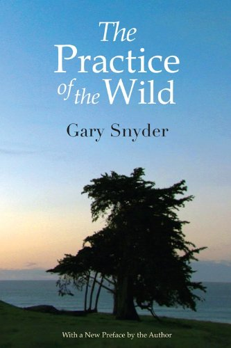 gary snyders concept of the wild in the practice of the wild Pulitzer prize-winning poet gary snyder is the author of many volumes of poetry and essays, including left out in the rain, riprap and cold mountain poems, mountains and rivers without end, and the practice of the wild.