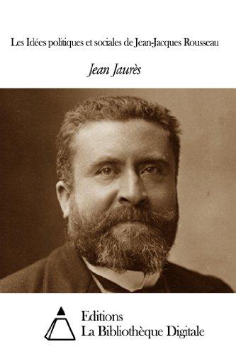 Jean Jaurès - Les Idées politiques et sociales de Jean-Jacques Rousseau