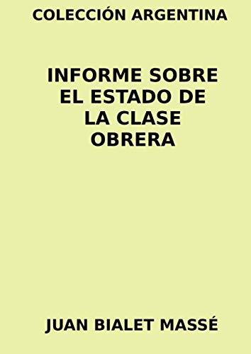 Colección Argentina. Informe sobre el Estado de la clase obrera  [Bialet Massé, Juan] (Tapa Blanda)