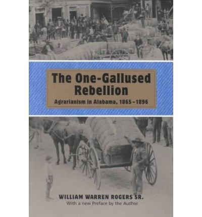[(The One-gallused Rebellion: Agrarianism in Alabama, 1865-1896 )] [Author: William Warren Rogers] [Jun-2001] PDF