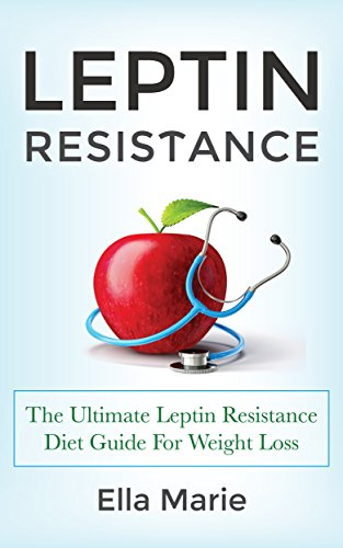 LEPTIN DIET: Leptin Resistance - 10 Easy Steps to Treat Leptin Resistance Naturally Including Delicious Leptin Weight Loss Recipes (Leptin, Leptin Resistance, ... Leptin diet for Women, Leptin Recipes) by Ella Marie