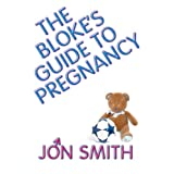 The Bloke's Guide To Pregnancyby Jon Smith