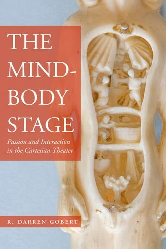 The Mind-Body Stage: Passion and Interaction in the Cartesian Theater