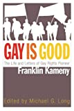 img - for Gay is Good: The Life and Letters of Gay Rights Pioneer Franklin Kameny book / textbook / text book