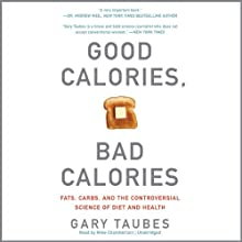 Good Calories, Bad Calories: Fats, Carbs, and the Controversial Science of Diet and Health (       UNABRIDGED) by Gary Taubes Narrated by Mike Chamberlain