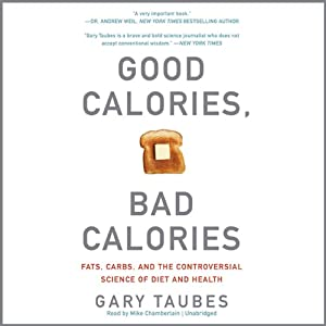 Good Calories, Bad Calories: Fats, Carbs, and the Controversial Science of Diet and Health | [Gary Taubes]