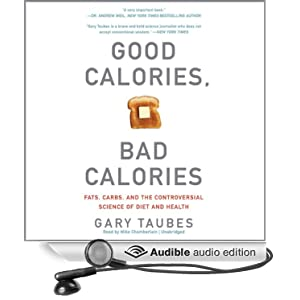 Good Calories, Bad Calories - Fats, Carbs, and the Controversial Science of Diet and Health - Gary Taubes