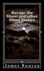 Ravage the Moon and other Short Stories