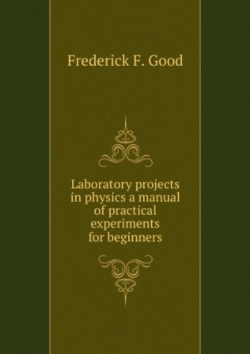 Laboratory projects in physics: a manual of practical experiments for beginners