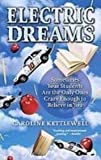 Electric Dreams: One Unlikely Team of Kids and the Race to Build the Car of the Future (1435294289) by Kettlewell, Caroline