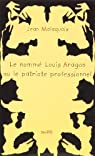 Le Nommé Louis Aragon ou le Patriote professionnel