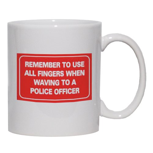 Remember To Use All Fingers When Waving To A Police Officer Mug For Coffee / ...