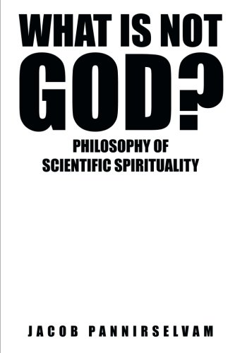 What Is Not God?: Philosophy of Scientific Spirituality
