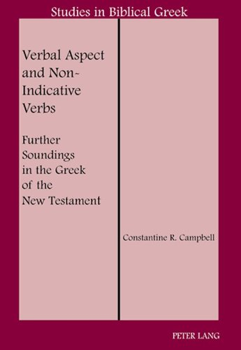 Verbal Aspect and Non-Indicative Verbs: Further Soundings in the Greek of the New Testament (Studies in Biblical Greek)