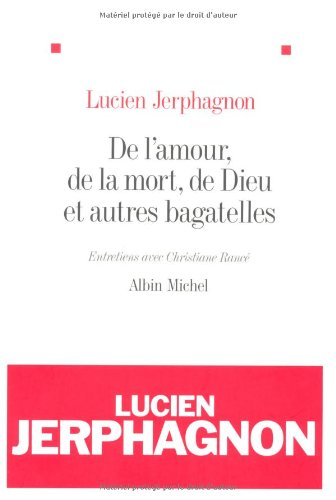 De l'amour, de la mort, de Dieu et autres bagatelles Lucien Jerphagnon