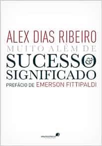 Muito Alem de Sucesso e Significado: Alex Dias Ribeiro: 9788524304392