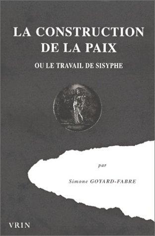 la-construction-de-la-paix-ou-le-travail-de-sisyphe-histoire-des-idees-et-des-doctrines-french-editi