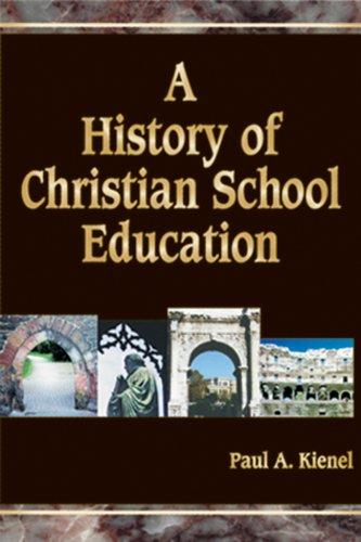 A History of Christian School Education, Volume 2, Paul A. Kienel