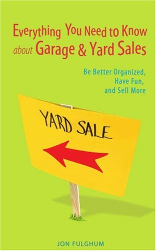 Everything You Need to Know about Garage & Yard Sales: Be Better Organized, Have Fun, and Sell More