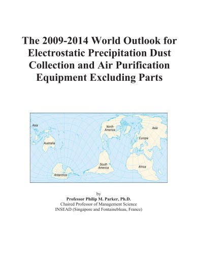 The 2009-2014 World Outlook for Electrostatic Precipitation Dust Collection and Air Purification Equipment Excluding Parts
