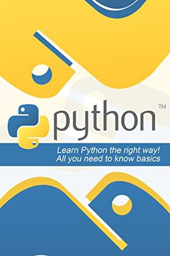 Python: Learn Python the Right Way! All You Need to Know Basics (Python, Python programming, Python programming for beginners, Python for i