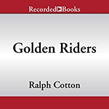 Golden Riders Audiobook by Ralph Cotton Narrated by George Guidall