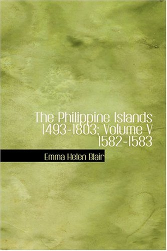 The Philippine Islands  1493-1803; Volume V 1582-1583