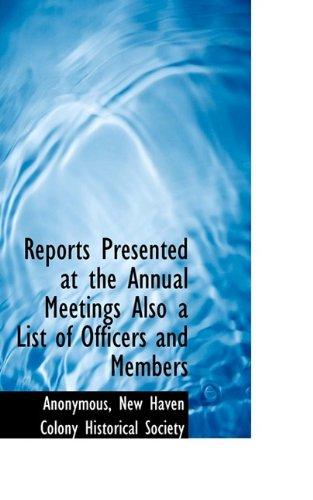 Reports Presented at the Annual Meetings Also a List of Officers and Members