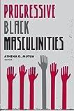 Progressive Black Masculinities?