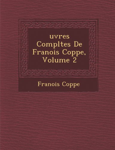uvres Compltes De Franois Coppe, Volume 2