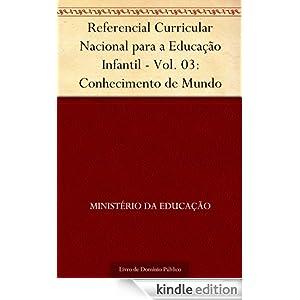 Referencial Curricular Nacional para a Educação Infantil - Vol. 03: Conhecimento de Mundo (Portuguese Edition)...
