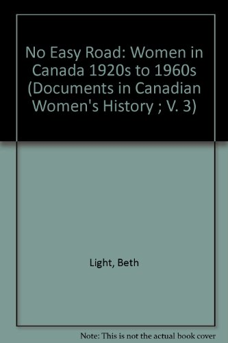 No Easy Road: Women in Canada 1920s to 1960s (Documents in Canadian Women's History ; V. 3)