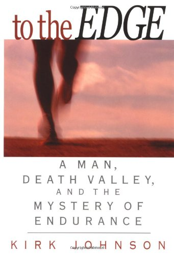 To The Edge: A Man, Death Valley, And The Mystery Of Endurance
