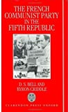 The French Communist Party in the Fifth Republic (0198219903) by Bell, D. S.