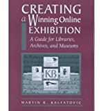 img - for By Martin R. Kalfatovic Creating a Winning Online Exhibition: A Guide for Libraries, Archives, and Museums book / textbook / text book