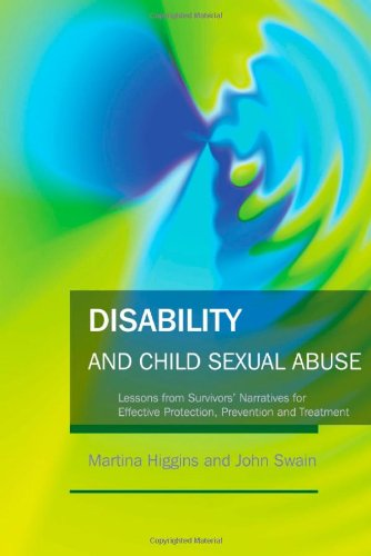 Disability and Child Sexual Abuse: Lessons from Survivors' Narratives for Effective Protection, Prevention and Treatment