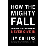 How The Mighty Fall: And Why Some Companies Never Give In ~ Jim Collins